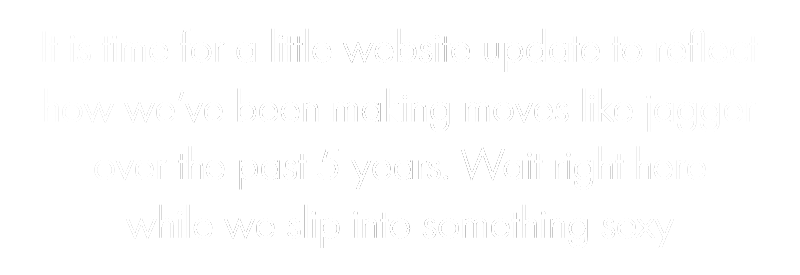 It is time for a little website update to reflect how we've been making moves like jagger over the past 5 years. Wait right there while we slip into something sexy